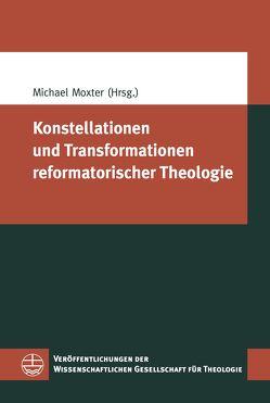 Konstellationen und Transformationen reformatorischer Theologie von Moxter,  Michael