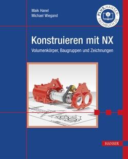 Konstruieren mit NX von Hanel,  Maik, Wiegand,  Michael