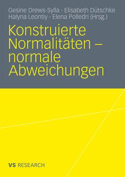 Konstruierte Normalitäten – normale Abweichungen von Drews-Sylla,  Gesine, Dütschke,  Elisabeth, Leontiy,  Halyna, Polledri,  Elena