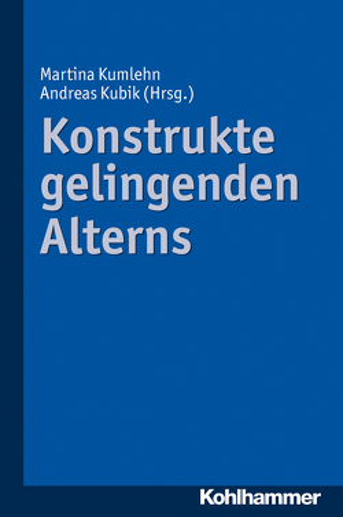 Konstrukte gelingenden Alterns von Kubik,  Andreas, Kumlehn,  Martina