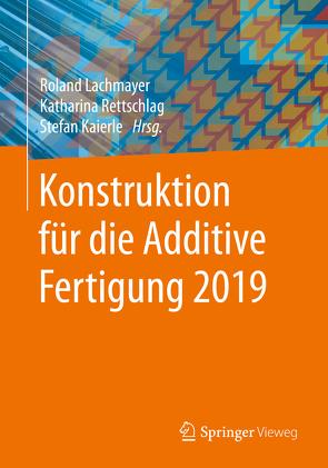Konstruktion für die Additive Fertigung 2019 von Kaierle,  Stefan, Lachmayer,  Roland, Rettschlag,  Katharina