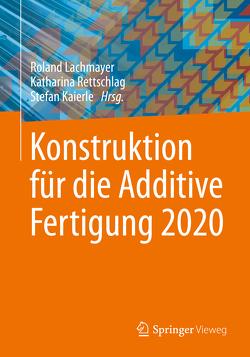 Konstruktion für die Additive Fertigung 2020 von Kaierle,  Stefan, Lachmayer,  Roland, Rettschlag,  Katharina