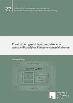 Konstruktion geschäftsprozessorientierter operativ-dispositiver Komponentenarchitekturen von Benker,  Thomas