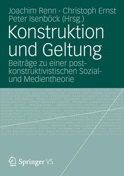 Konstruktion und Geltung von Ernst,  Christoph, Isenböck,  Peter, Renn,  Joachim