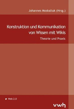Konstruktion und Kommunikation von Wissen mit Wikis von Moskaliuk,  Johannes