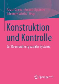 Konstruktion und Kontrolle von Goeke,  Pascal, Lippuner,  Roland, Wirths,  Johannes