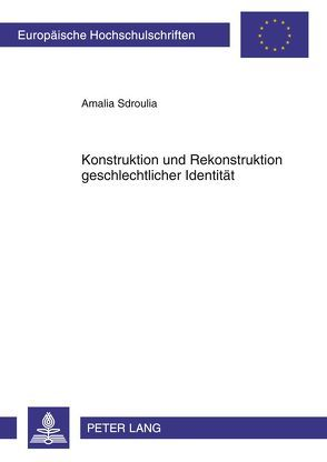 Konstruktion und Rekonstruktion geschlechtlicher Identität von Sdroulia,  Amalia