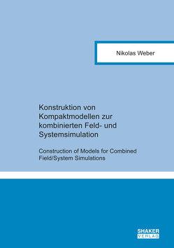 Konstruktion von Kompaktmodellen zur kombinierten Feld- und Systemsimulation von Weber,  Nikolas
