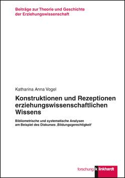 Konstruktionen und Rezeptionen erziehungswissenschaftlichen Wissens von Vogel,  Katharina Anna