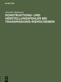 Konstruktions- und Herstellungsfehler bei Transmissions-Riemscheiben von Markmann,  Alexander