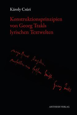 Konstruktionsprinzipien von Georg Trakls lyrischen Textwelten von Csúri,  Károly