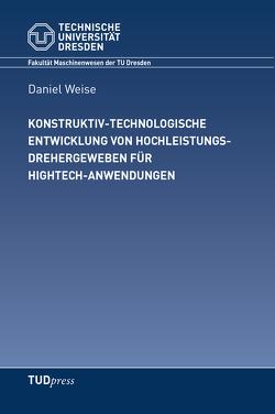 Konstruktiv-technologische Entwicklung von Hochleistungsdrehergeweben für Hightech-Anwendungen von Weise,  Daniel