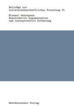 Konstruktive Argumentation und interpretative Erfahrung von Wehrspaun,  Michael