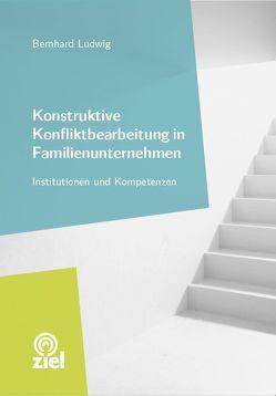 Konstruktive Konfliktbearbeitung in Familienunternehmen von Ludwig,  Bernhard
