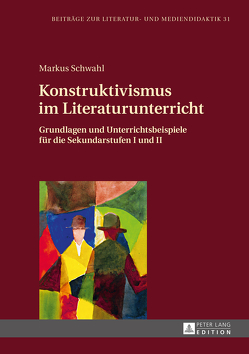 Konstruktivismus im Literaturunterricht von Schwahl,  Markus