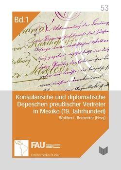 Konsularische und diplomatische Depeschen preußischer Vertreter in Mexiko (19. Jahrhundert). Eine Quellenedition von Bernecker,  Walther L.