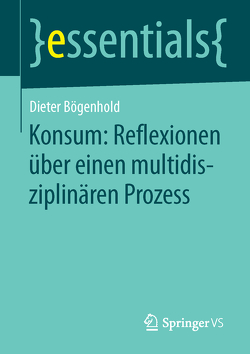 Konsum: Reflexionen über einen multidisziplinären Prozess von Bögenhold,  Dieter