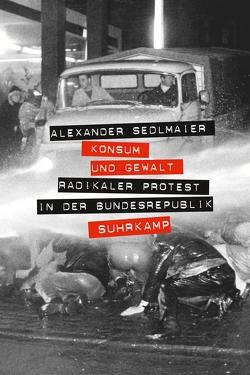 Konsum und Gewalt von Sedlmaier,  Alexander