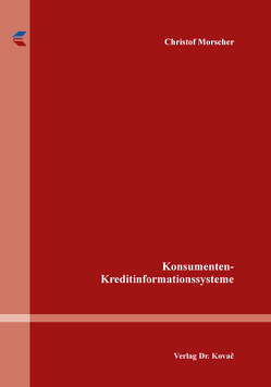 Konsumenten-Kreditinformationssysteme von Morscher,  Christof
