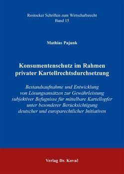 Konsumentenschutz im Rahmen privater Kartellrechtsdurchsetzung von Pajunk,  Mathias