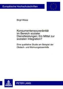 Konsumentensouveränität im Bereich sozialer Dienstleistungen: Ein Mittel zur sozialen Integration? von Wiese,  Birgit