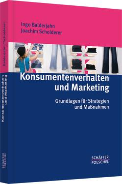 Konsumentenverhalten und Marketing von Balderjahn,  Ingo, Scholderer,  Joachim
