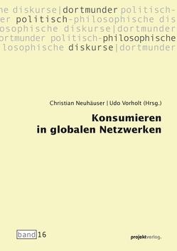 Konsumieren in globalen Netzwerken von Neuhäuser,  Christian, Vorholt,  Udo
