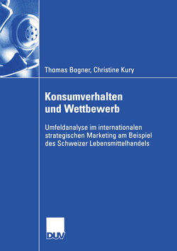 Konsumverhalten und Wettbewerb von Bogner,  Thomas, Kury,  Christine