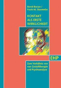 Kontakt als erste Wirklichkeit: Zum Verhältnis von Gestalttherapie und Psychoanalyse von Bocian,  Bernd, Moser,  Tilman, Staemmler,  Frank-M.