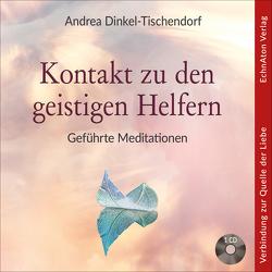 Kontakt zu den geistigen Helfern von Dinkel-Tischendorf,  Andrea