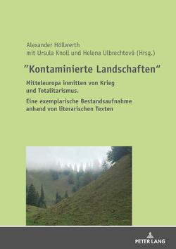 """""""Kontaminierte Landschaften"""" von Höllwerth,  Alexander, Knoll,  Ursula, Ulbrechtová,  Helena"""