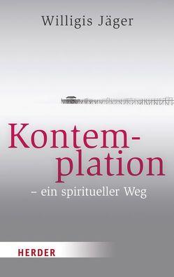 Kontemplation – ein spiritueller Weg von Beatrice,  Grimm, Jäger,  Willigis, Müller,  Franz Nikolaus