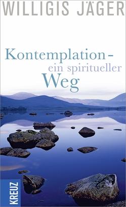 Kontemplation – ein spiritueller Weg von Jäger,  Willigis=