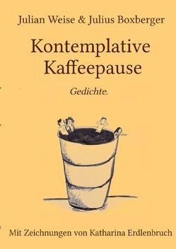 Kontemplative Kaffeepause von Boxberger,  Julius, Erdlenbruch,  Katharina, Weise,  Julian