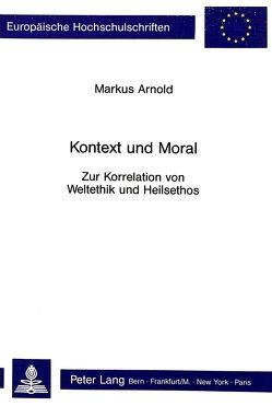 Kontext und Moral von Arnold,  Markus