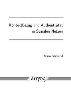 Kontextbezug und Authentizität in Sozialen Netzen von Schönfeld,  Mirco