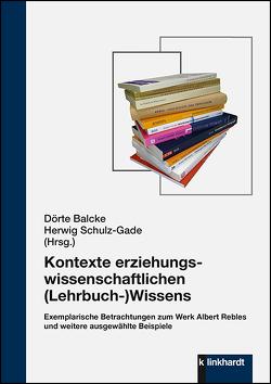 Kontexte erziehungswissenschaftlichen (Lehrbuch-)Wissens von Balcke,  Dörte, Schulz-Gade,  Herwig