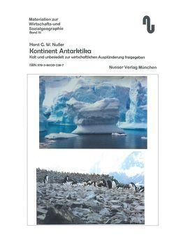 Kontinent Antarktika: Kalt und unbesiedelt, zur wirtschaftlichen Ausplünderung freigegeben von Festner,  Sibylle, Nußer,  Horst,  G.W.