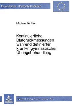 Kontinuierliche Blutdruckmessungen während definierter krankengymnastischer Übungsbehandlung von Tenholt,  Michael