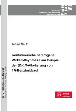Kontinuierliche heterogene Wirkstoffsynthese am Beispiel der (Di-)N-Alkylierung von 1H-Benzimidazol von Sauk,  Tobias
