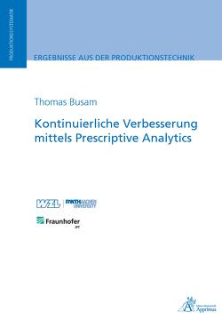 Kontinuierliche Verbesserung mittels Prescriptive Analytics von Busam,  Thomas
