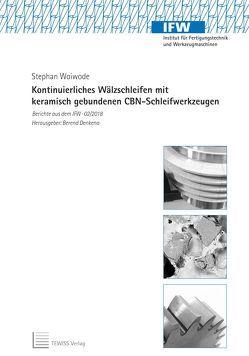 Kontinuierliches Wälzschleifen mit keramisch gebundenen CBN-Schleifwerkzeugen von Denkena,  Berend, Woiwode,  Stephan