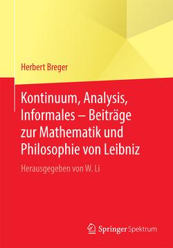 Kontinuum, Analysis, Informales – Beiträge zur Mathematik und Philosophie von Leibniz von Breger,  Herbert, Li,  Wenchao
