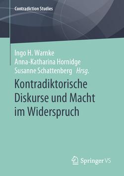 Kontradiktorische Diskurse und die Macht im Widerspruch von Hornidge,  Anna-Katharina, Schattenberg,  Susanne, Warnke,  Ingo H.