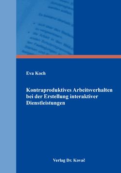 Kontraproduktives Arbeitsverhalten bei der Erstellung interaktiver Dienstleistungen von Koch,  Eva