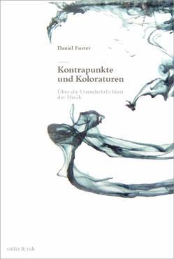 Kontrapunkte und Koloraturen von Fueter,  Daniel, Hürlimann,  Thomas, Zimmermann,  Balthasar