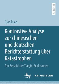 Kontrastive Analyse zur chinesischen und deutschen Berichterstattung über Katastrophen von Ruan,  Qian