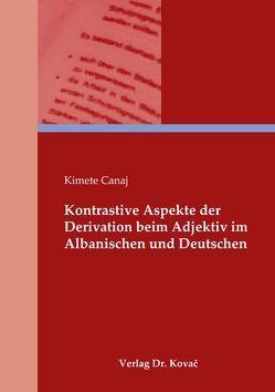Kontrastive Aspekte der Derivation beim Adjektiv im Albanischen und Deutschen von Canaj,  Kimete