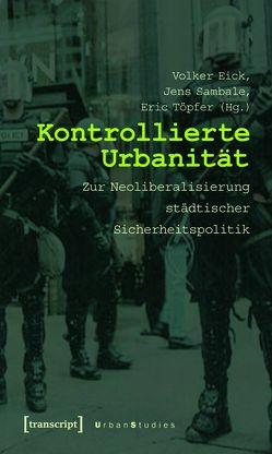 Kontrollierte Urbanität von Eick,  Volker, Sambale,  Jens, Töpfer,  Eric