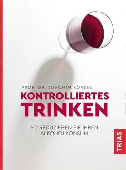 Kontrolliertes Trinken von Körkel,  Joachim